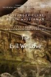 Evil we love